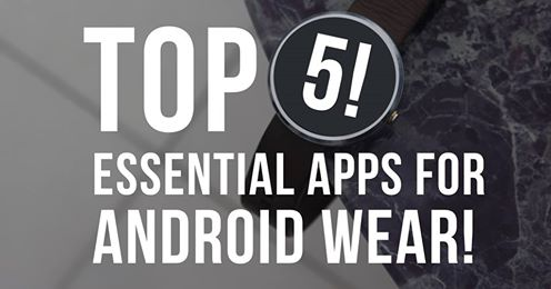 Top 5 Essential Android Wear Apps